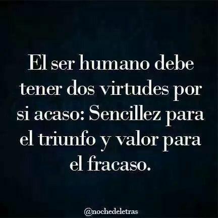 El ser humano debe de tener dos virtudes...