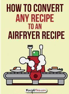 How To Convert Any Recipe To The Air Fryer | Recipe This