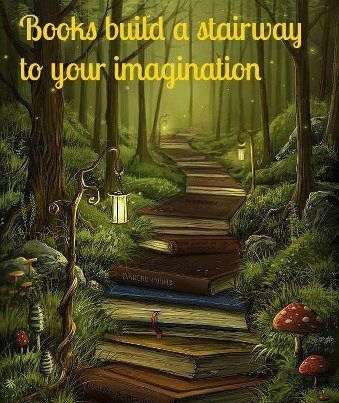 Books build a stairway to your imagination.