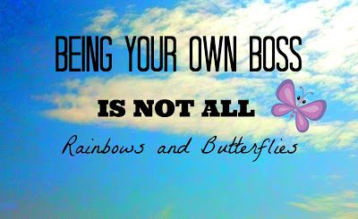 Dancin' With A Dolly: Being Your Own Boss Is Not All Rainbows and Butterflies