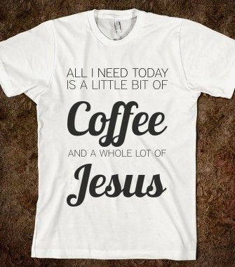 I Need Tis Shirt. little bit of coffee whole lot of jesus - glamfoxx.com - Skreened T-shirts, Organic Shirts, Hoodies, Kids Tees, Baby One-Pieces and Tote Bags:
