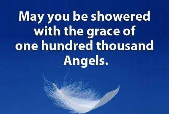 May you be showered with the grace of one hundred thousand Angels.