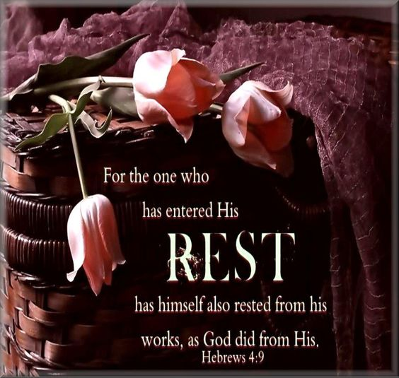 Rest in the Lord. Trust in His promises. - Hebrews 4:10