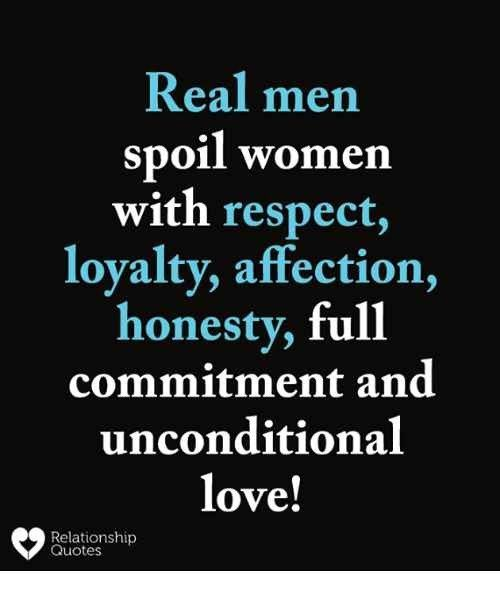 Real Men Spoil Women With Respect Loyalty Affection Honesty