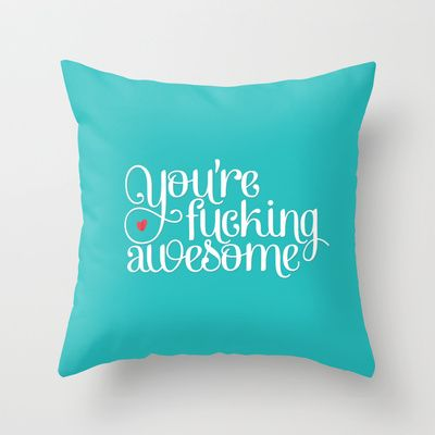 You're Fucking Awesome Throw Pillow by Paola Mendoza - $20.00