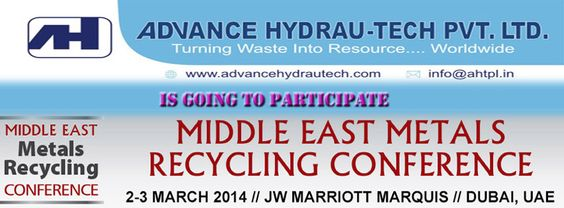 We are glad to inform you that ADVANCE HYDRAU-TECH PVT. LTD. is participating in 2014 Middle East Metals Recycling Conference, March 2-3 in Dubai, UAE.  The event is designed for recyclers and traders from the Middle East and beyond.    For more details,log in www.metalsrecyclingme.com.  About Advance Hydrau-Tech,log in : www.advancehydrautech.com for more details.