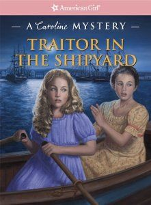 Traitor in the Shipyard: A Caroline Mystery (American Girl Mysteries): Kathleen Ernst, Sergio Geovine: Along with Lost in the City (A Julie Mystery) and The Haunted Opera (A Marie-Grace Mystery)