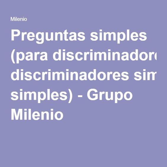 Preguntas simples (para discriminadores simples) - Grupo Milenio
