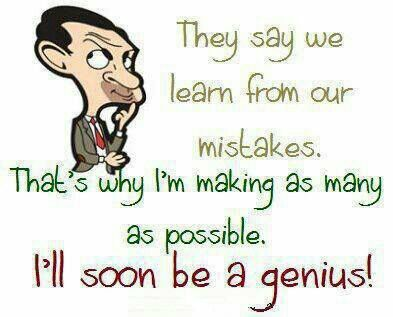 More the mistakes soon b a genius