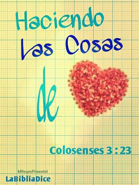 Colosenses 3:23 Pongan su empeño en cualquier trabajo que hagan, no como los que están sirviendo a otras personas, sino al Adón.