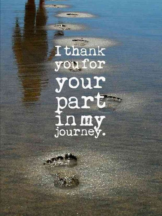 """I thank you for your part in my journey."""