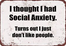 Social Anxiety? I Just Don't Like People Funny Metal Sign
