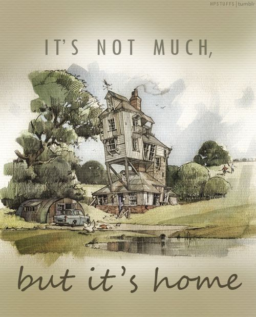 """""""It's not much, but its home."""" -Ron Weasley, Chamber of Secrets"""