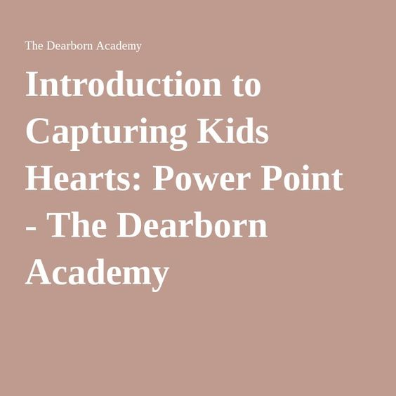 Introduction to Capturing Kids Hearts: Power Point  - The Dearborn Academy