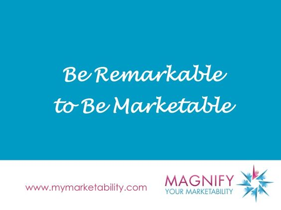 Be Remarkable to Be Marketable!