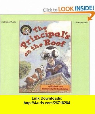The Principals on the Roof (Fletcher Mysteries) (9781595197511) Elizabeth Levy, Mordicai Gerstein, William Dufris , ISBN-10: 1595197516  , ISBN-13: 978-1595197511 ,  , tutorials , pdf , ebook , torrent , downloads , rapidshare , filesonic , hotfile , megaupload , fileserve
