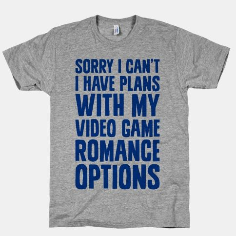 Sorry I Can't, I Have Plans With My Video Game Romance Options #videogames #gaming #nerdy #dating #single