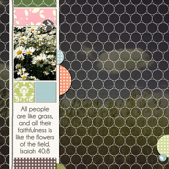 All people are like grass, and all their faithfulness is like the flowers of the field. Isaiah 40:8 kit: Baby's First Year papers by Biograffiti, template by Biograffiti (retired designer)