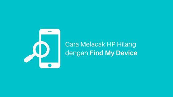Cara Melacak Hp Hilang Dengan Find My Device Aplikasi Petunjuk Membaca