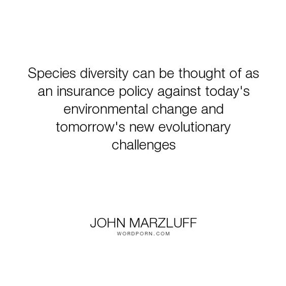 """John Marzluff - """"Species diversity can be thought of as an insurance policy against today's environmental..."""". science"""