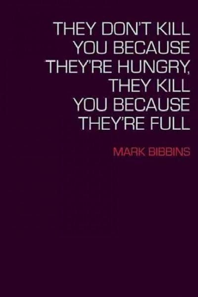 They Don't Kill You Because They're Hungry, They Kill You Because They're Full
