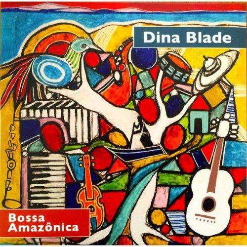 Dina Blade - Bossa Amazônica (2016)