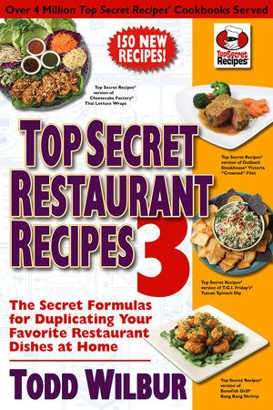 Top Secret Restaurant Recipes 3 by Todd Wilbur: 9780452296459 | PenguinRandomHouse.com: Books