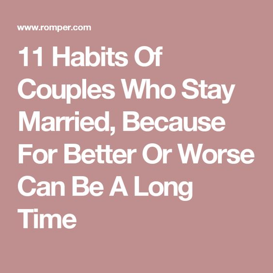 11 Habits Of Couples Who Stay Married Because For Better Or Worse Can Be A Long Time Traditional Wedding Vows Happy Marriage Married