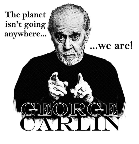 George Carlin Planet Isn'T Going Anywhere We Are Shirt | eBay