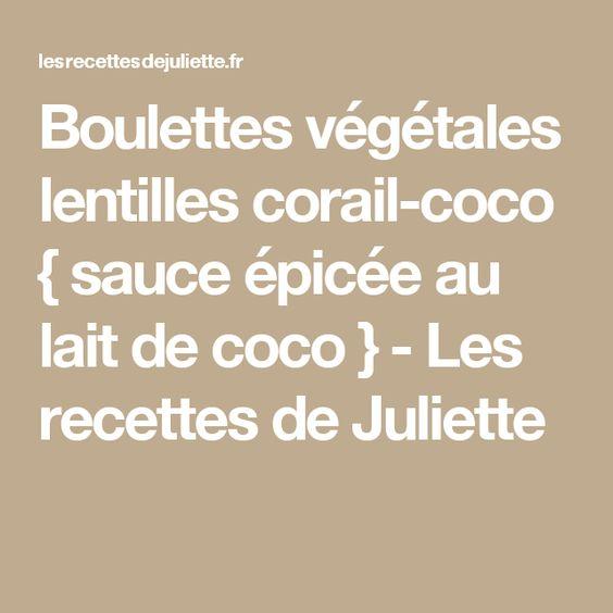 Boulettes végétales lentilles corail-coco { sauce épicée au lait de coco } - Les recettes de Juliette