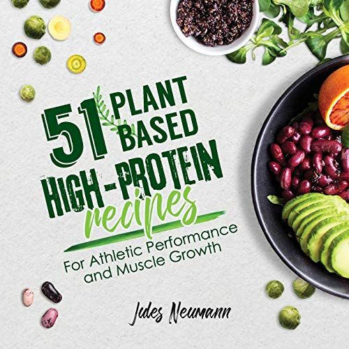 51 Plant Based High Protein Recipes For Athletic Performance And Muscle Growth Vegan Meal Prep Bo In 2020 High Protein Recipes Vegan Meal Prep Meal Prep Bodybuilding