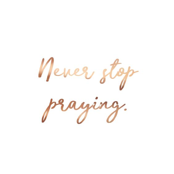 Never stop praying! #neverstoppraying #pray #wisewords #bibleverse