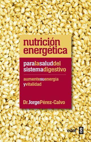 Nutrición energética para la salud del sistema digestivo: Aumente su energía y vitalidad (Plus Vitae) de Jorge Pérez-Calvo http://www.amazon.es/dp/8441432457/ref=cm_sw_r_pi_dp_vieywb1E5V9H1