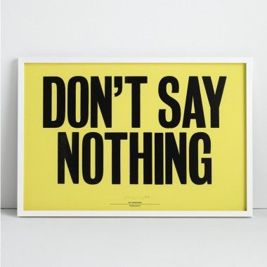 'Don't Say Nothing' letterpress poster by Anthony Burrill