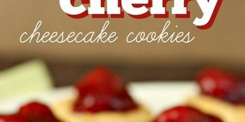 Cherry Cheesecake Cookies Recipe Six Sisters Stuff