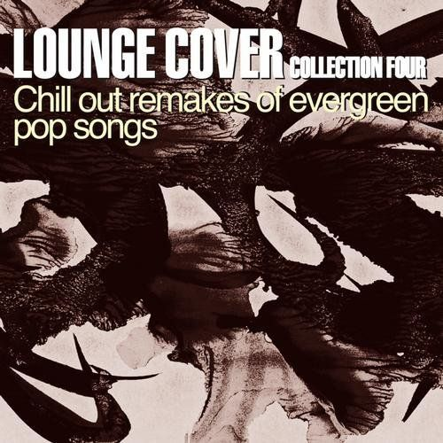 VA - Lounge Cover Collection Four: Chill Out Remakes of Evergreen Pop Songs (2014)