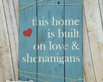 this home is built on love and shenanigans - Pesquisa Google