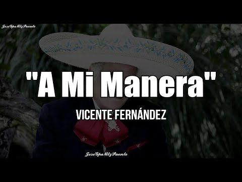 Vicente Fernández A Mi Manera Letra Youtube Canciones De Vicente Fernandez Musica Romantica En Español Musica Para Recordar