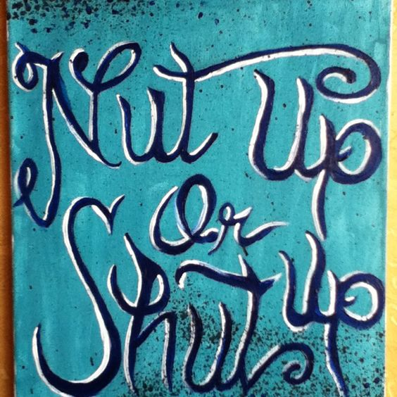 Nut up or shut up painting by Airycka Bacon.  One of my favorite movie lines ever!