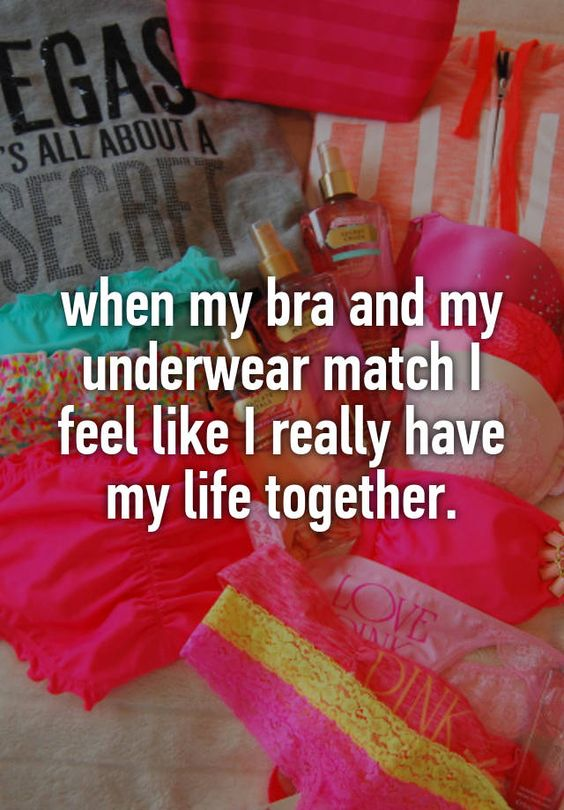 """when my bra and my underwear match I feel like I really have my life together."":"