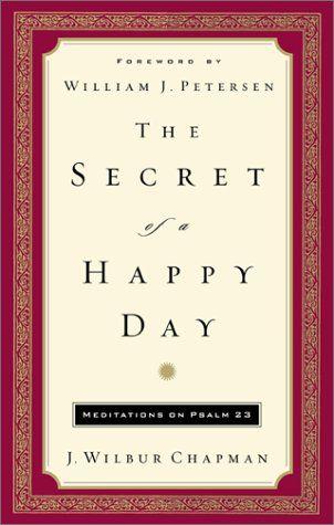 The Secret of a Happy Day: Meditations on Psalm 23 by J. ...