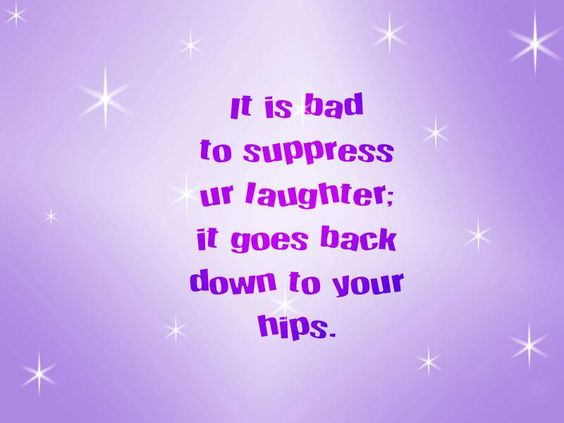 Well my hips are looking much better  these days so I will laugh out loud! www.SlenderSuzie.com