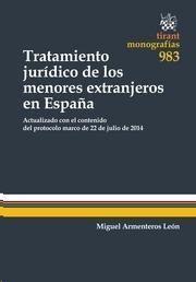 Tratamiento jurídico de los menores extranjeros en España : actualizado con el contenido del protocolo marco de 22 de julio de 2014 / Miguel Armenteros León. - 2015