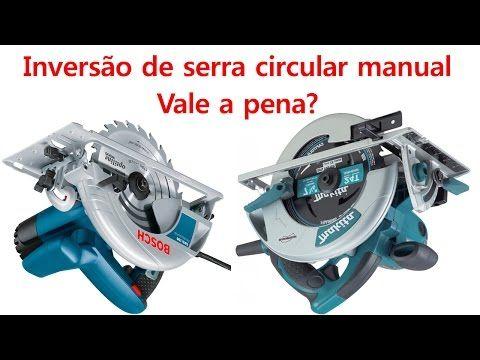 Inversao De Serra Circular Manual Vale A Pena Youtube Serra
