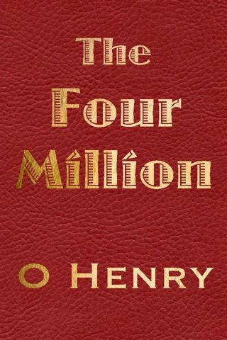 The 4 Million is a collection of O Henry short stories Source O Henry The Four Million Doubleday Page amp Company New York 1906 Henry O 1906