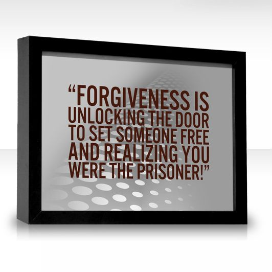 Forgiveness is unlocking the door to set someone free and realizing you were the prisoner! Max Lucado