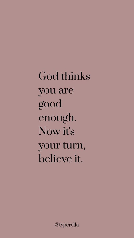 Now believe you're good enough because everyone else will if u do