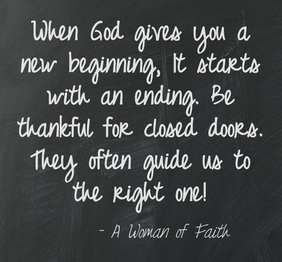 When God gives you a new beginning, it starts with an ending. Be thankful for closed doors. They often guide us to the right one!: