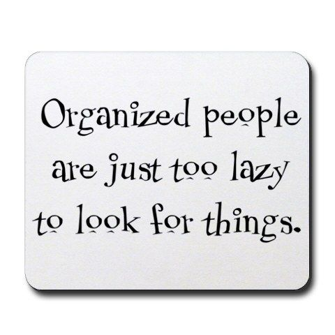 this makes me laugh, I guess this is why I organize things.