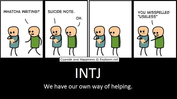 INTJ - We have our own way of helping (though in all fairness, I hope I'd be more sympathetic than this :[ )